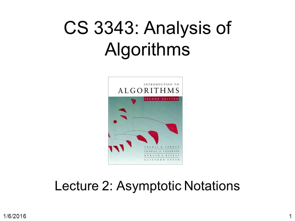 1/6/20161 CS 3343: Analysis of Algorithms Lecture 2: Asymptotic Notations