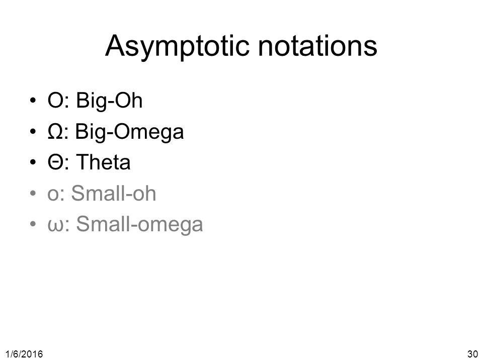 1/6/ Asymptotic notations O: Big-Oh Ω: Big-Omega Θ: Theta o: Small-oh ω: Small-omega
