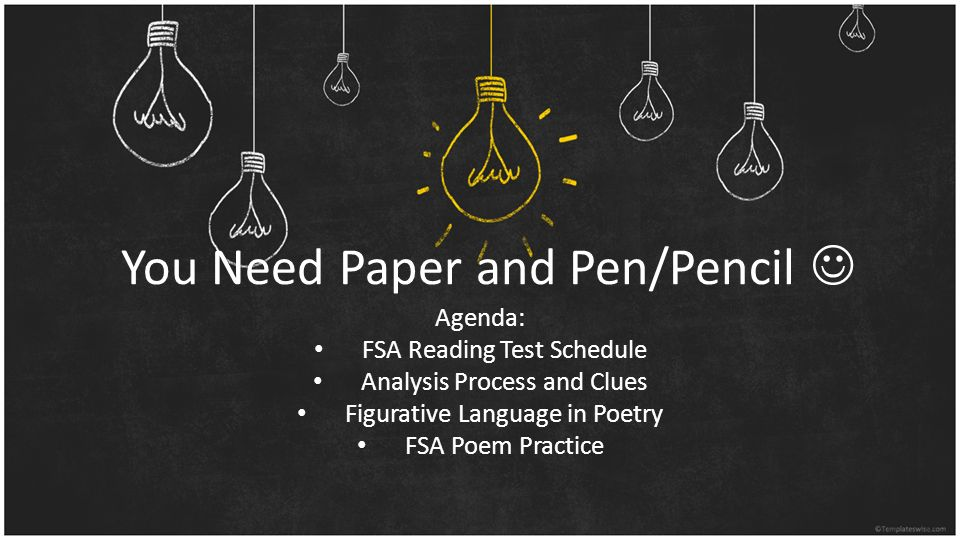 You Need Paper and Pen/Pencil Agenda: FSA Reading Test Schedule Analysis Process and Clues Figurative Language in Poetry FSA Poem Practice