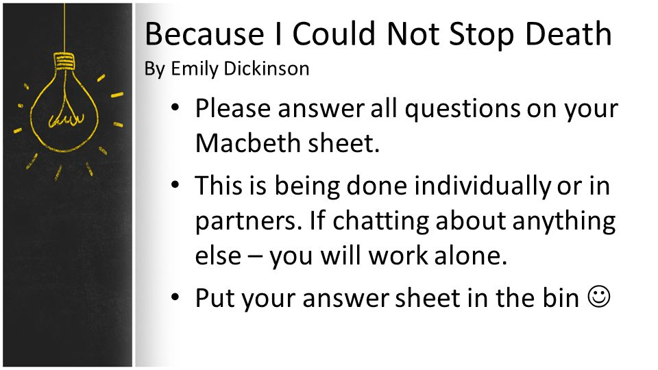 Because I Could Not Stop Death By Emily Dickinson Please answer all questions on your Macbeth sheet.