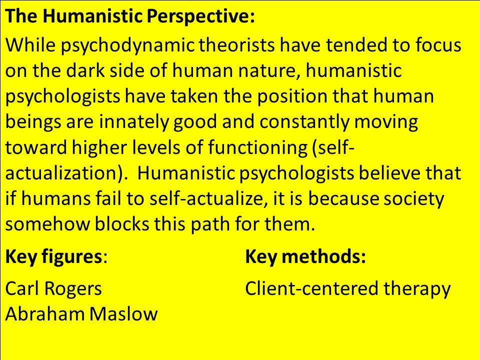 "the comparison between psychodynamic and humanistic theory ""humanistic psychology shares with psychoanalytic theory what humanistic psychology as barbara engler writes, ""there is a radical difference between."
