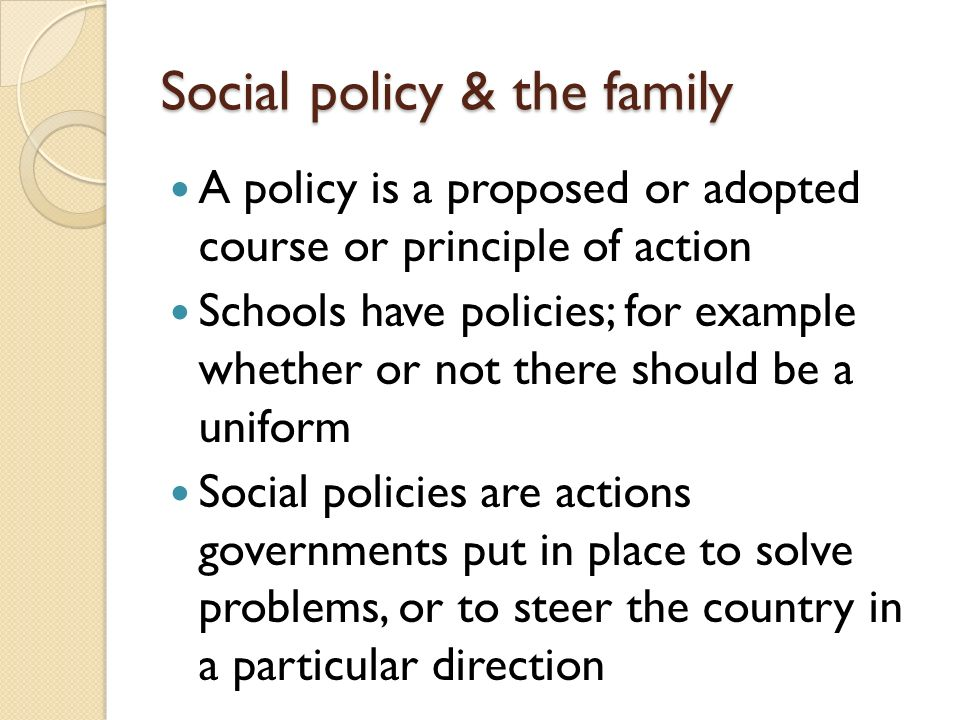 Social Policy The Family A Policy Is A Proposed Or Adopted Course