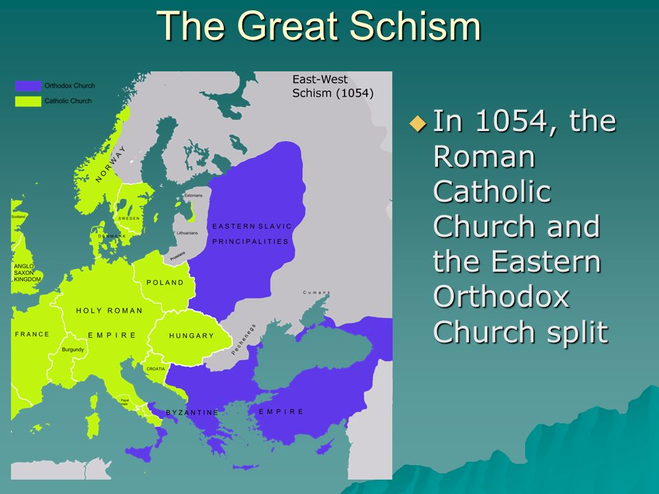 The Great Schism  In 1054, the Roman Catholic Church and the Eastern Orthodox Church split
