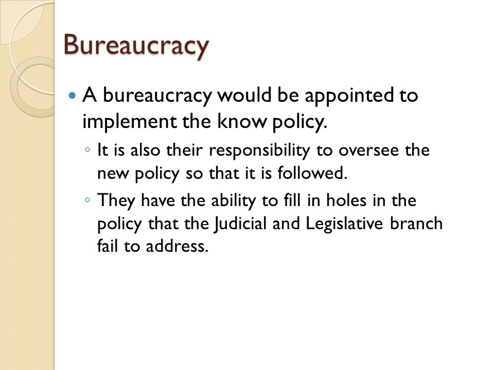 Bureaucracy A bureaucracy would be appointed to implement the know policy.