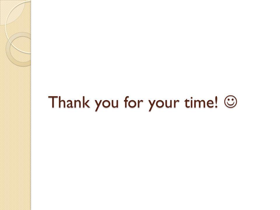 Thank you for your time! Thank you for your time!