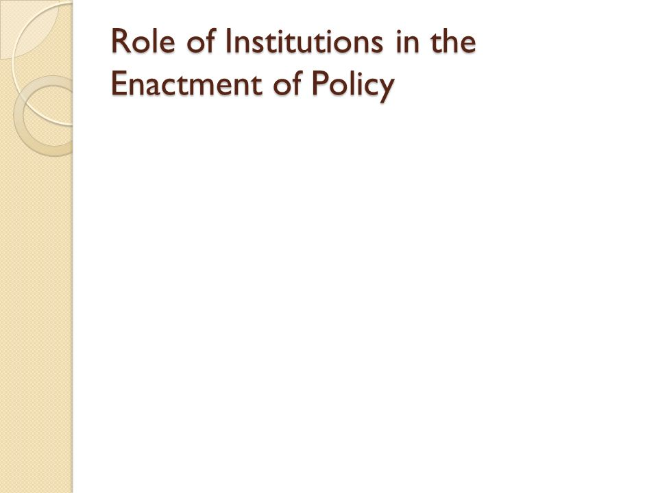 Role of Institutions in the Enactment of Policy