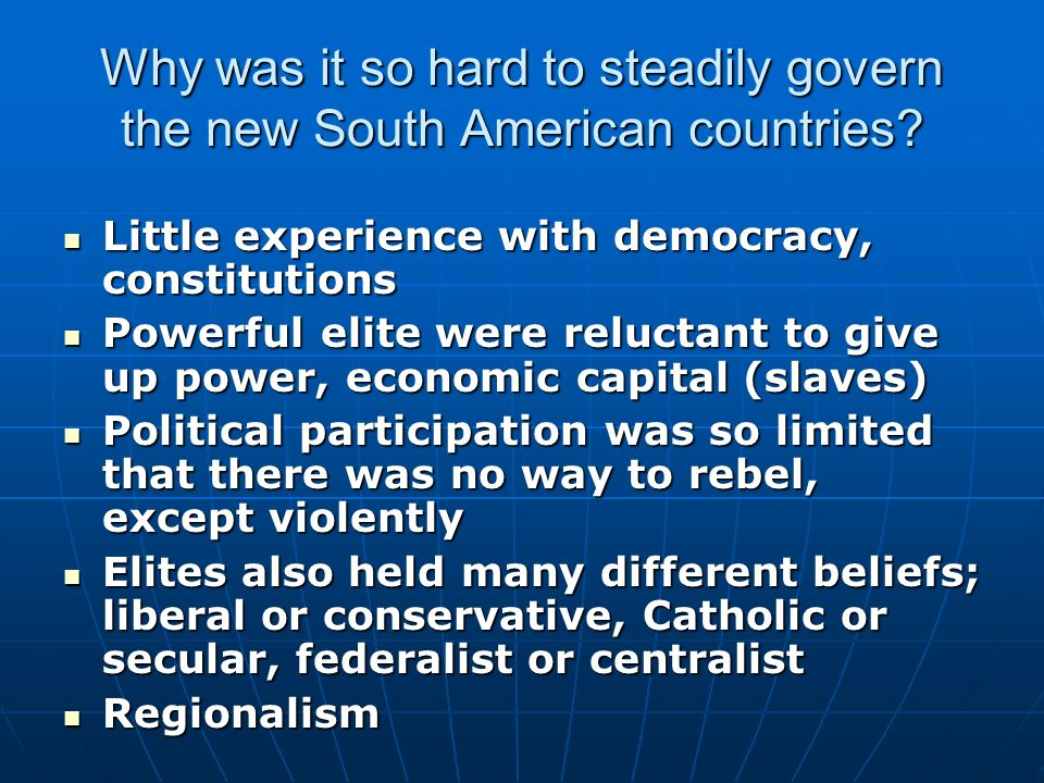 Why was it so hard to steadily govern the new South American countries.