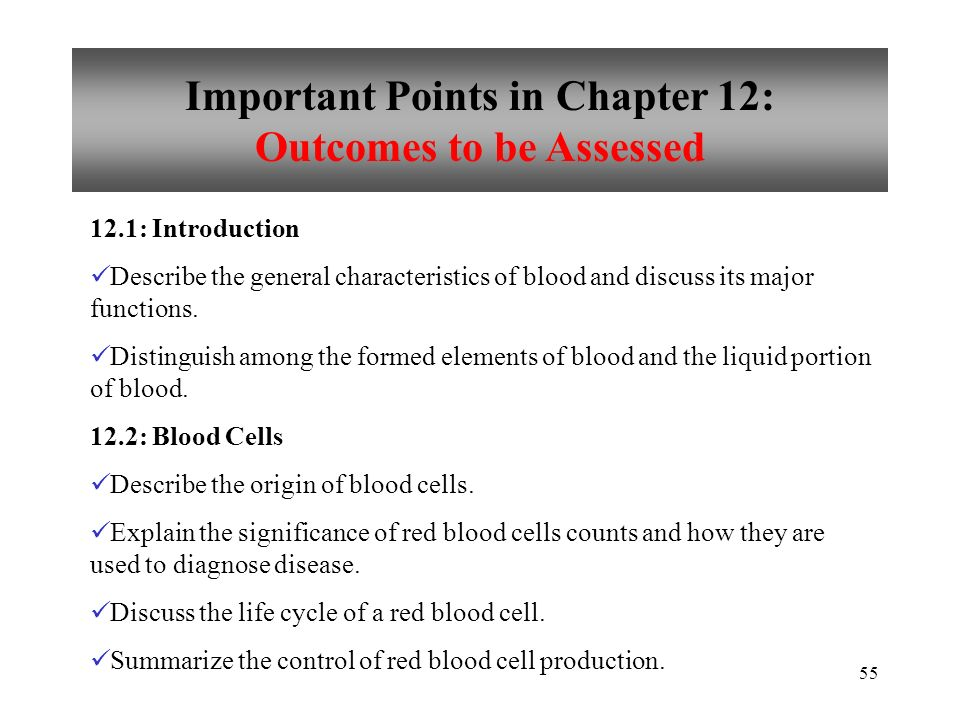 55 Important Points in Chapter 12: Outcomes to be Assessed 12.1: Introduction Describe the general characteristics of blood and discuss its major functions.