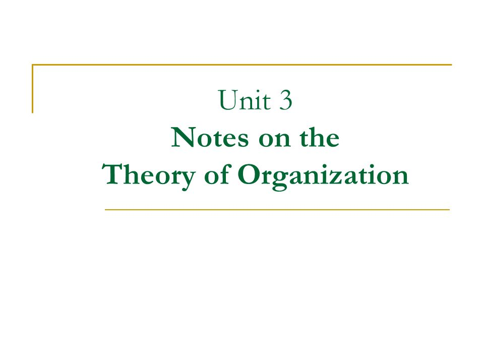 Unit 3 Notes on the Theory of Organization