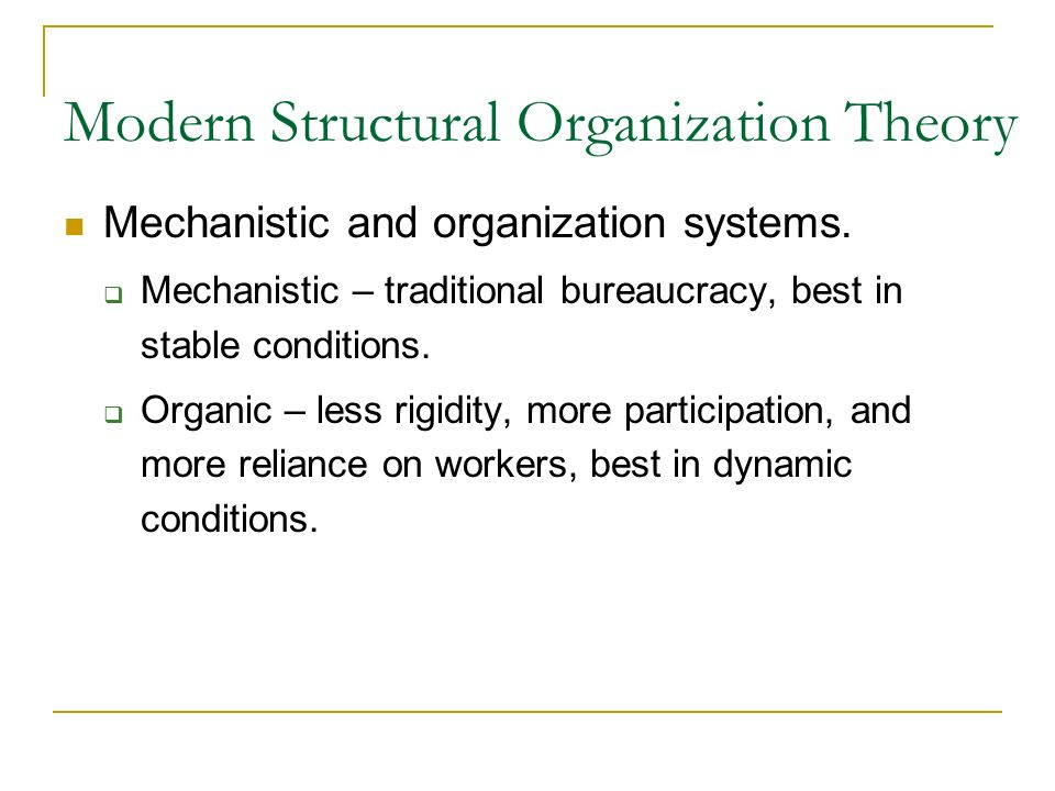 Modern Structural Organization Theory Mechanistic and organization systems.
