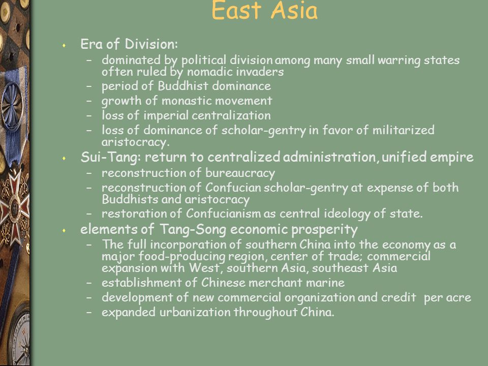 East Asia s Era of Division: –dominated by political division among many small warring states often ruled by nomadic invaders –period of Buddhist dominance –growth of monastic movement –loss of imperial centralization –loss of dominance of scholar-gentry in favor of militarized aristocracy.