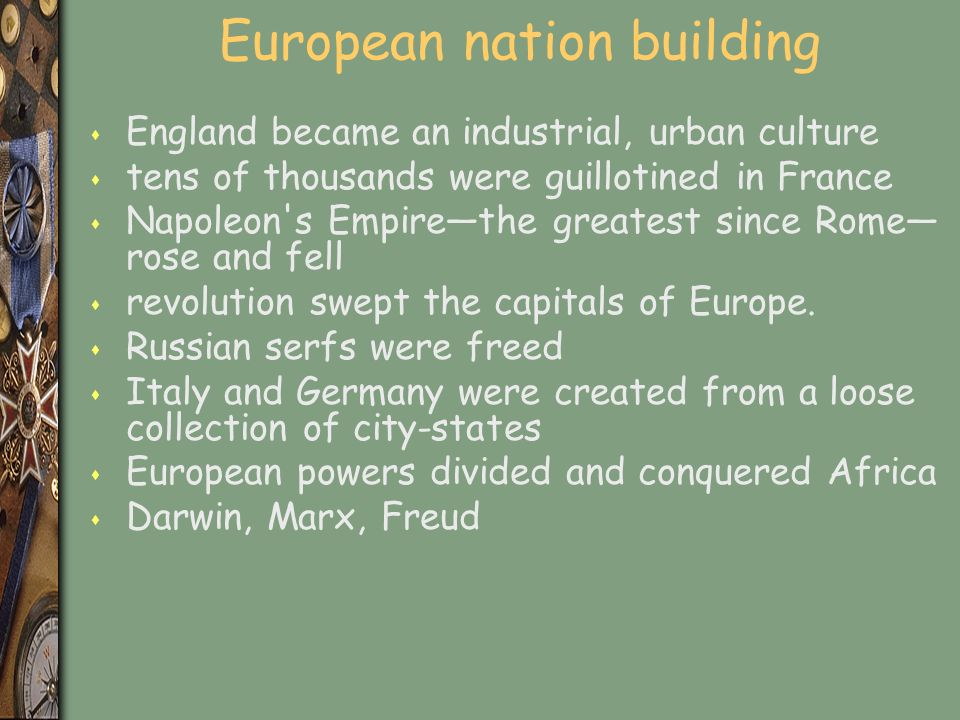 European nation building s England became an industrial, urban culture s tens of thousands were guillotined in France s Napoleon s Empire—the greatest since Rome— rose and fell s revolution swept the capitals of Europe.
