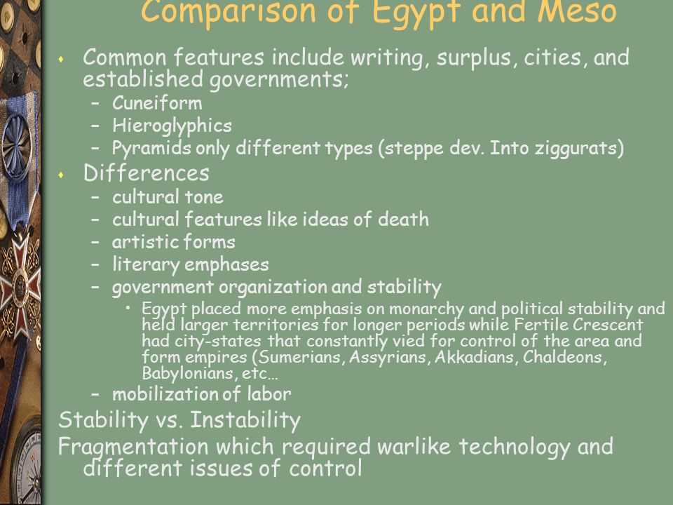 Comparison of Egypt and Meso s Common features include writing, surplus, cities, and established governments; –Cuneiform –Hieroglyphics –Pyramids only different types (steppe dev.