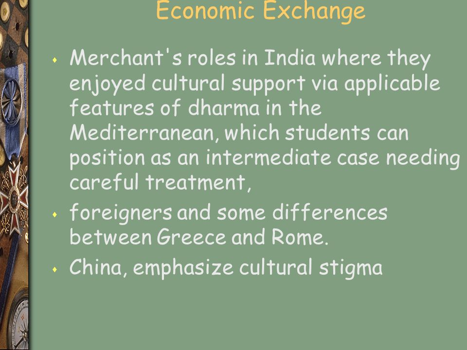 Economic Exchange s Merchant s roles in India where they enjoyed cultural support via applicable features of dharma in the Mediterranean, which students can position as an intermediate case needing careful treatment, s foreigners and some differences between Greece and Rome.