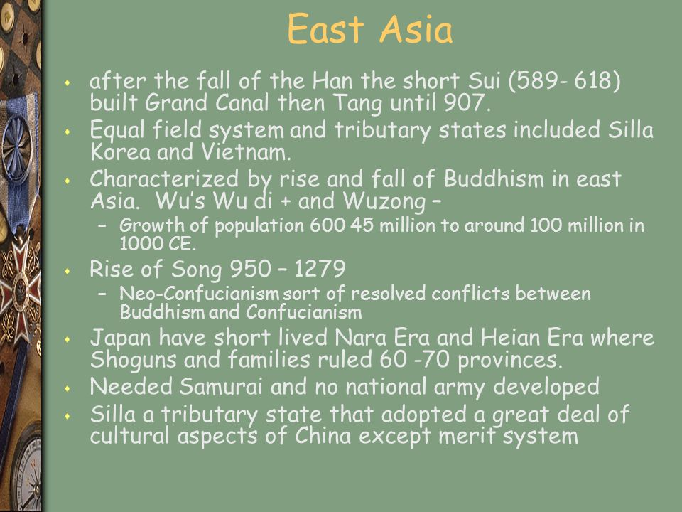 East Asia s after the fall of the Han the short Sui (589- 618) built Grand Canal then Tang until 907.