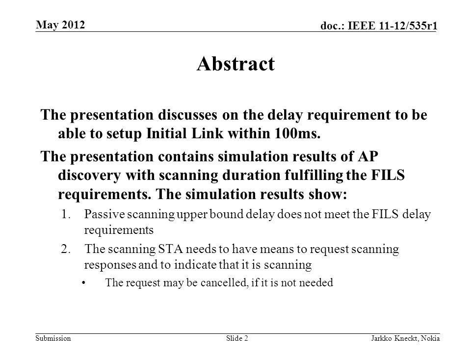 Submission doc.: IEEE 11-12/535r1 May 2012 Jarkko Kneckt, NokiaSlide 2 Abstract The presentation discusses on the delay requirement to be able to setup Initial Link within 100ms.