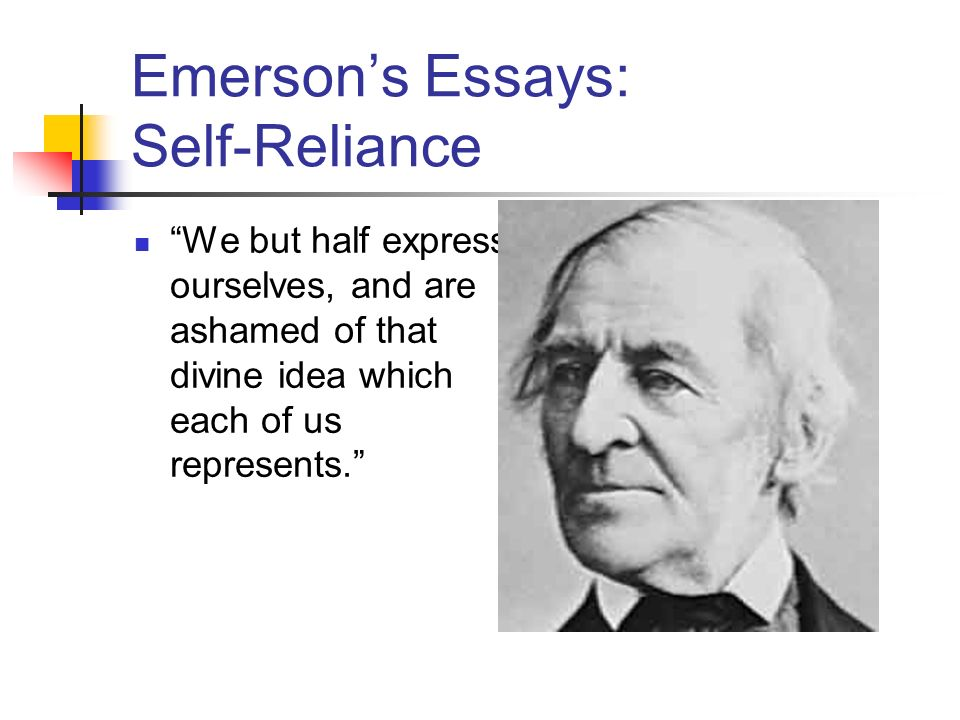the ideas in self reliance by emerson Three weeks ago, i shared with you the first third of my favorite essay of all time, self-reliance by ralph waldo emerson self-reliance has profoundly aff.