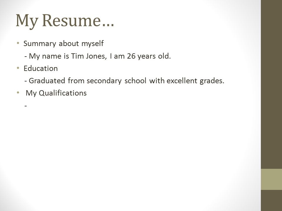 My Resume Summary about myself - My name is Tim Jones, I am 26