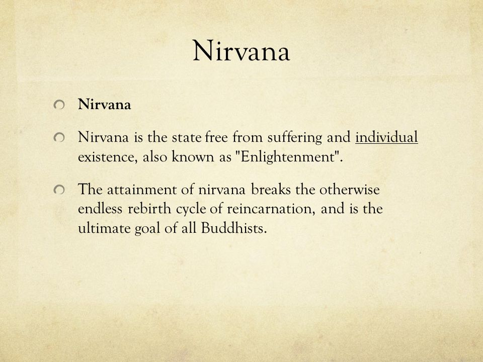 Nirvana Nirvana is the state free from suffering and individual existence, also known as Enlightenment .