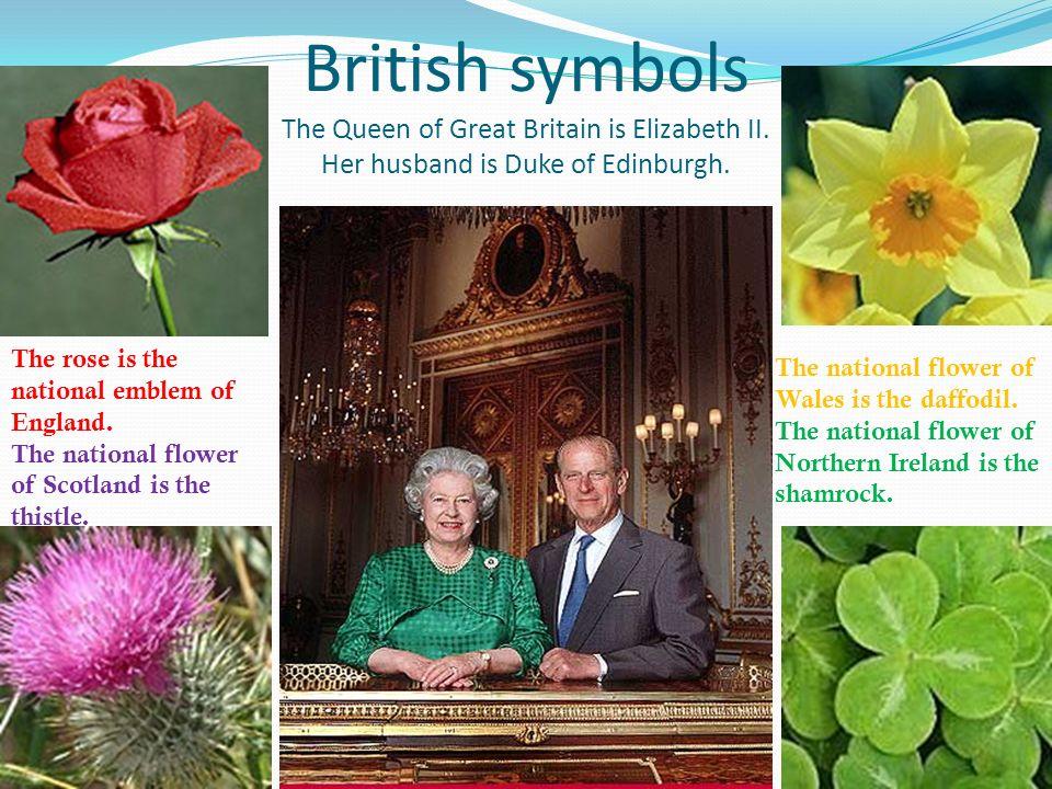 British symbols The Queen of Great Britain is Elizabeth II.