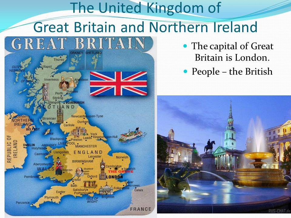 The United Kingdom of Great Britain and Northern Ireland The capital of Great Britain is London.