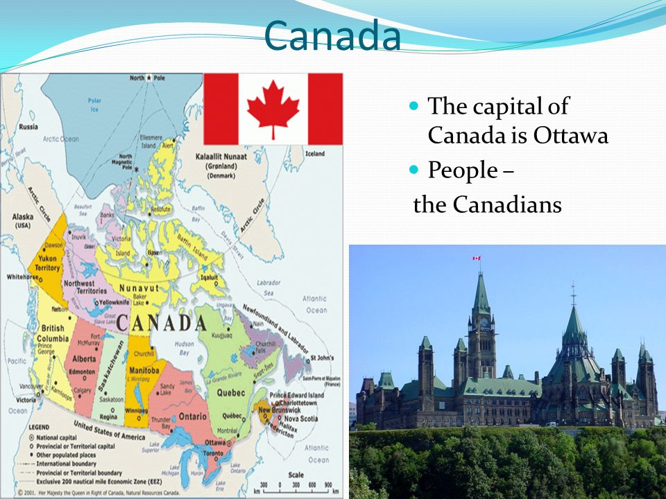 Canada The capital of Canada is Ottawa People – the Canadians