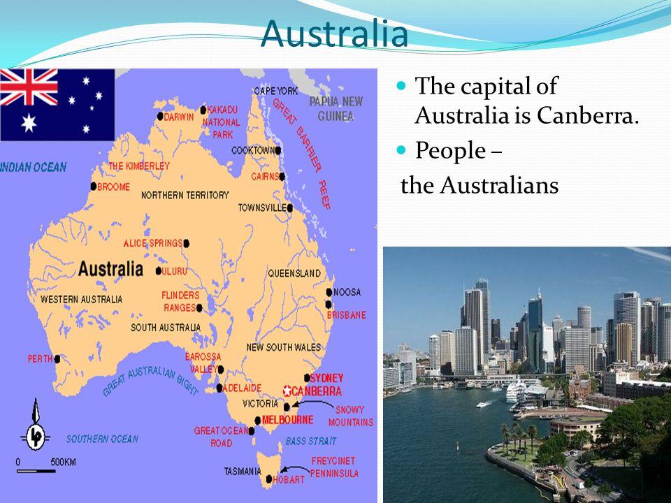 Australia The capital of Australia is Canberra. People – the Australians
