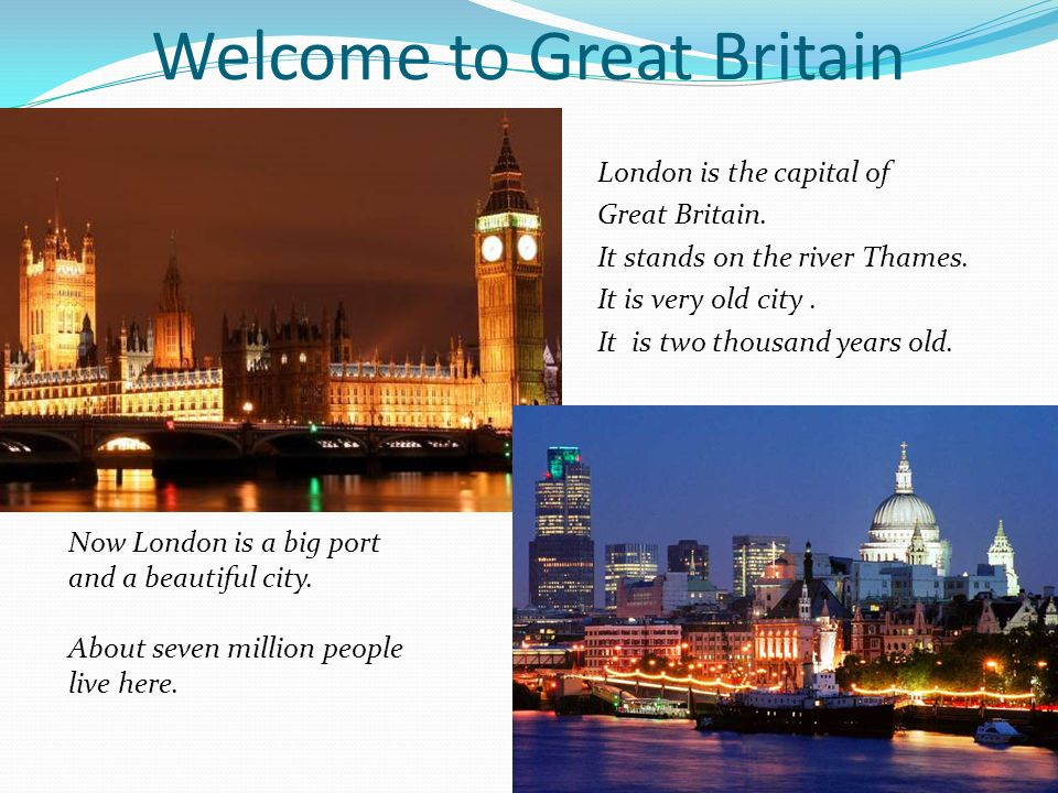 Welcome to Great Britain London is the capital of Great Britain.