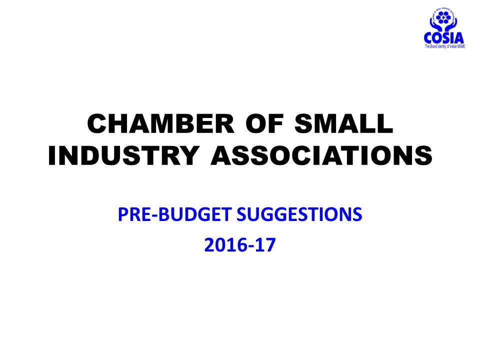CHAMBER OF SMALL INDUSTRY ASSOCIATIONS PRE-BUDGET SUGGESTIONS