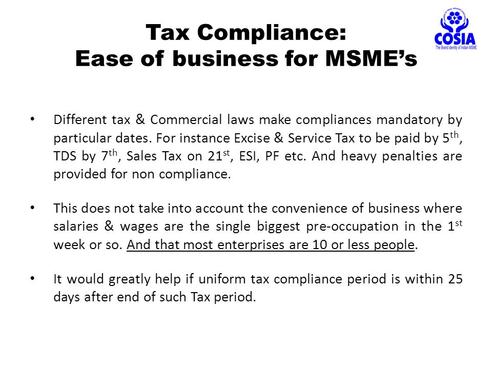 Tax Compliance: Ease of business for MSME's Different tax & Commercial laws make compliances mandatory by particular dates.