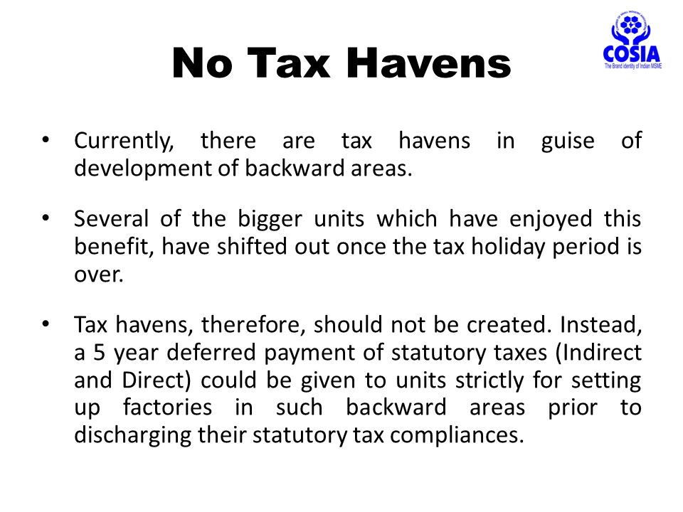 Currently, there are tax havens in guise of development of backward areas.