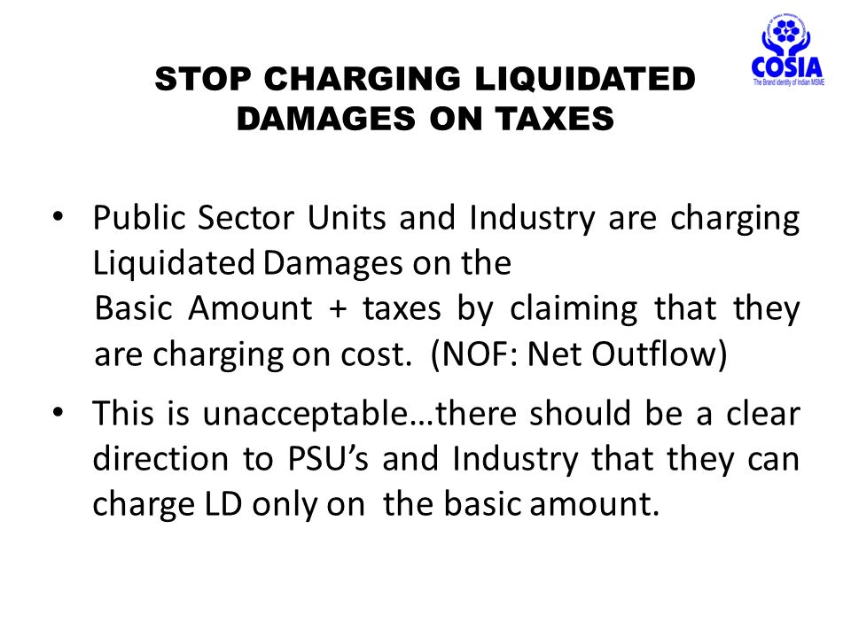 STOP CHARGING LIQUIDATED DAMAGES ON TAXES Public Sector Units and Industry are charging Liquidated Damages on the Basic Amount + taxes by claiming that they are charging on cost.