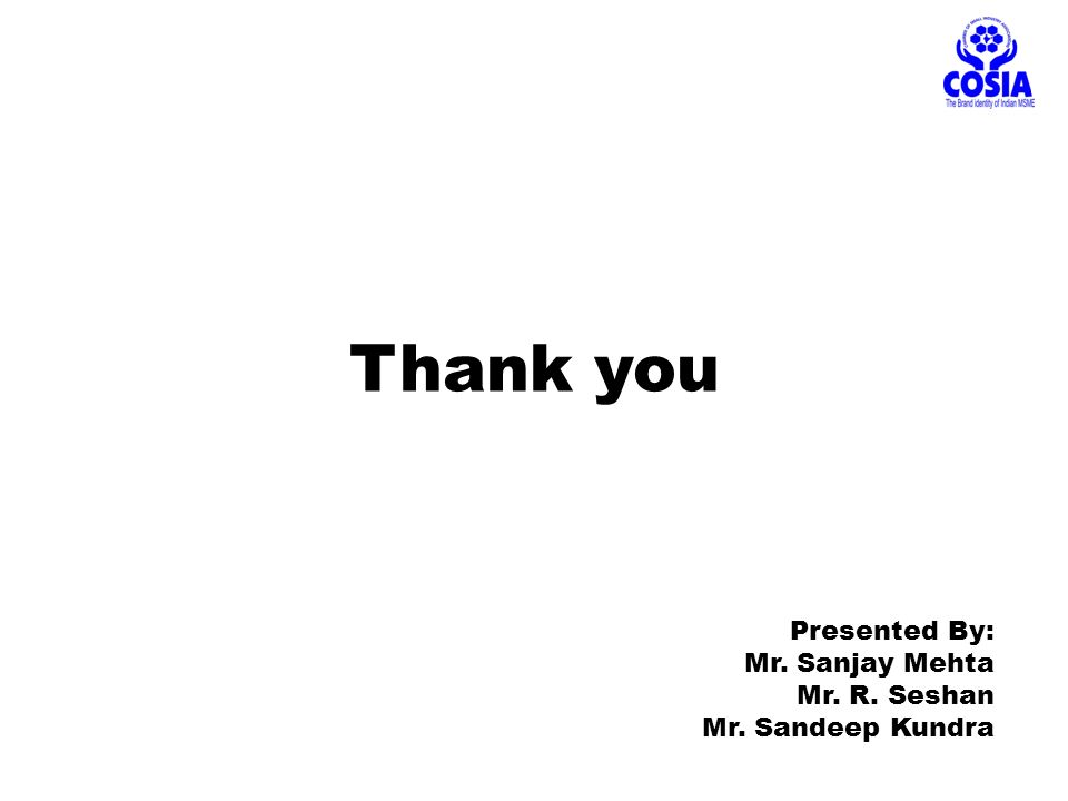 Thank you Presented By: Mr. Sanjay Mehta Mr. R. Seshan Mr. Sandeep Kundra