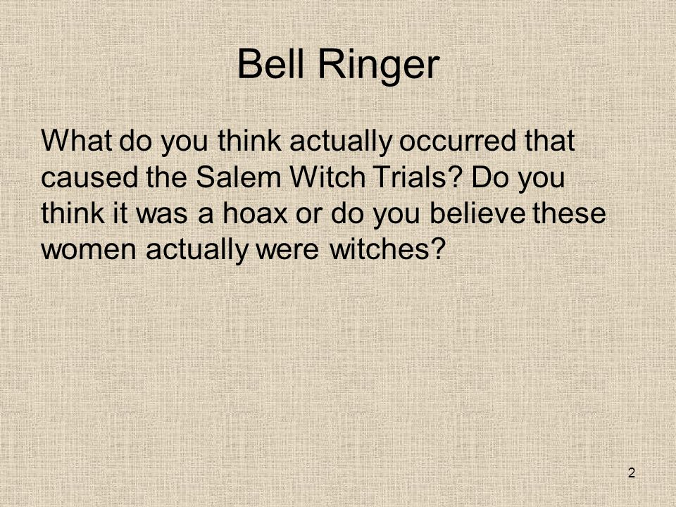 Bell Ringer What do you think actually occurred that caused the Salem Witch Trials.