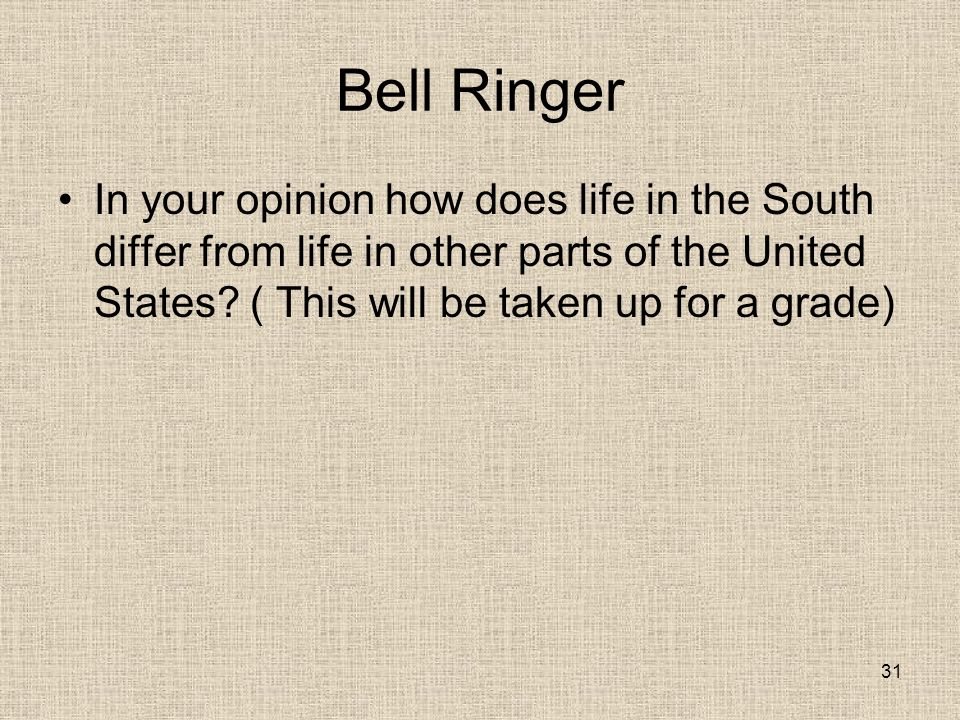 Bell Ringer In your opinion how does life in the South differ from life in other parts of the United States.