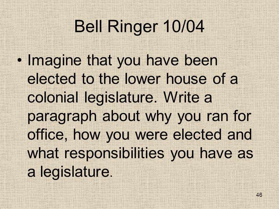 Bell Ringer 10/04 Imagine that you have been elected to the lower house of a colonial legislature.