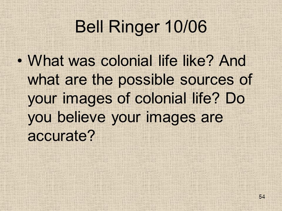 Bell Ringer 10/06 What was colonial life like.