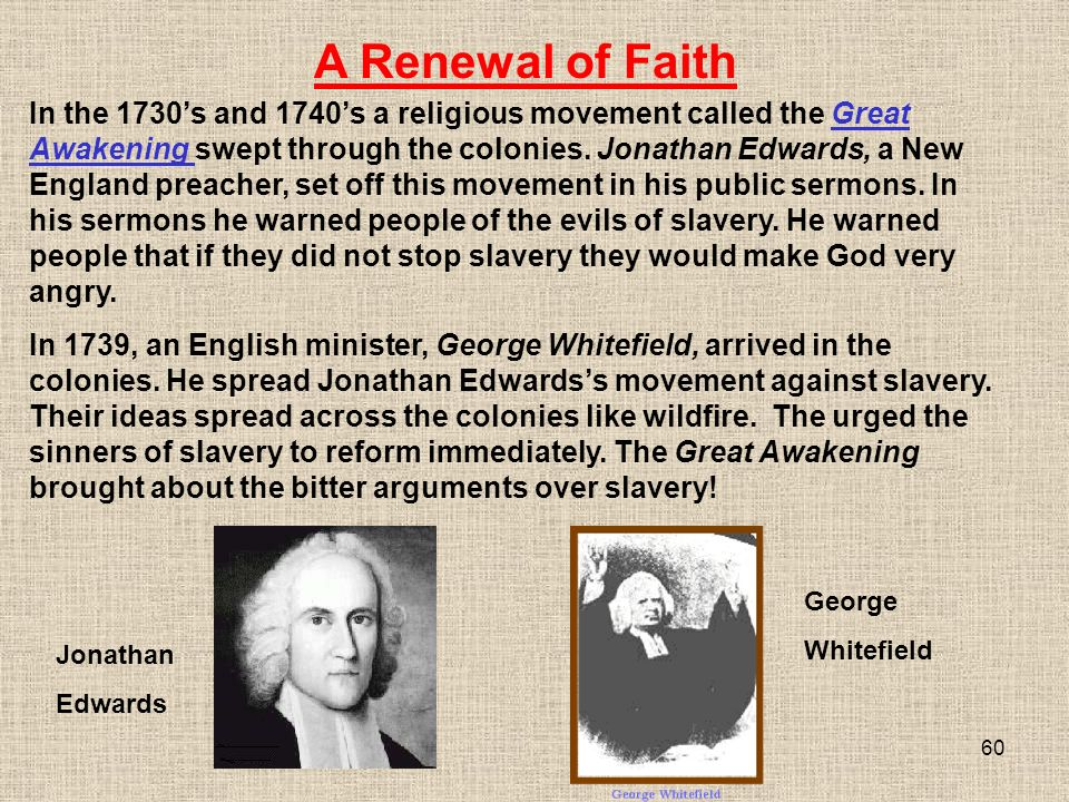 60 In the 1730's and 1740's a religious movement called the Great Awakening swept through the colonies.