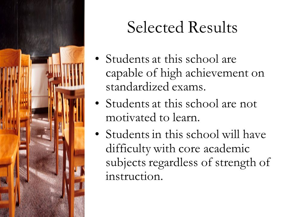 Selected Results Students at this school are capable of high achievement on standardized exams.