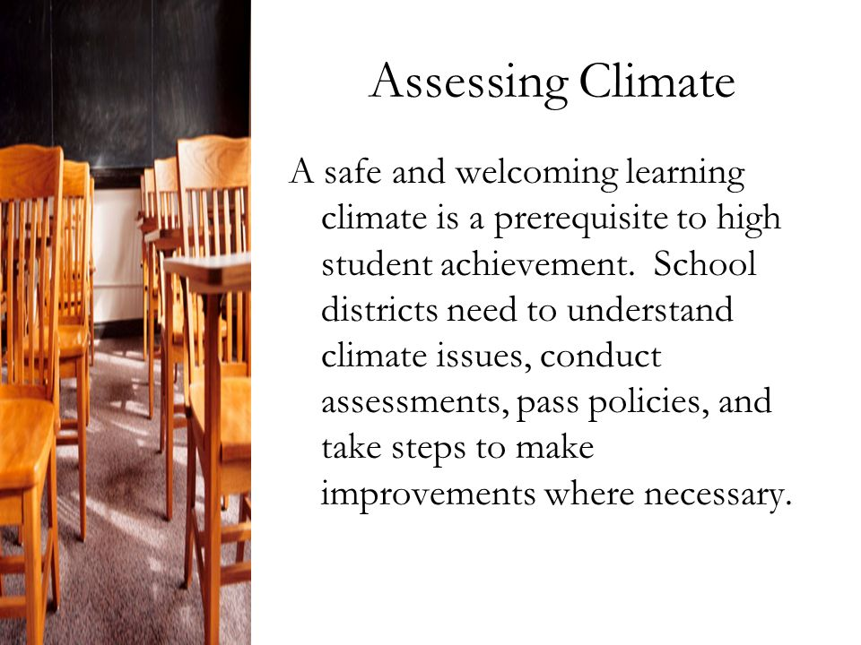 Assessing Climate A safe and welcoming learning climate is a prerequisite to high student achievement.