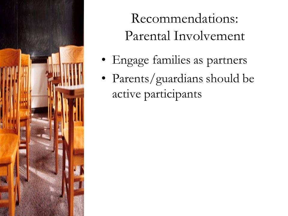Recommendations: Parental Involvement Engage families as partners Parents/guardians should be active participants