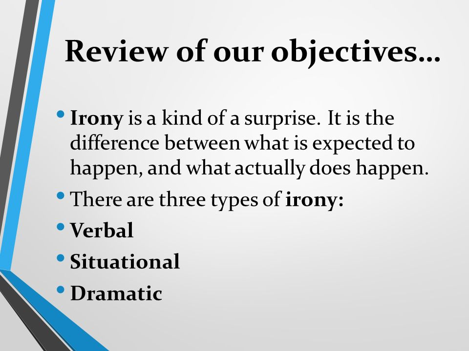 Review of our objectives… Irony is a kind of a surprise.