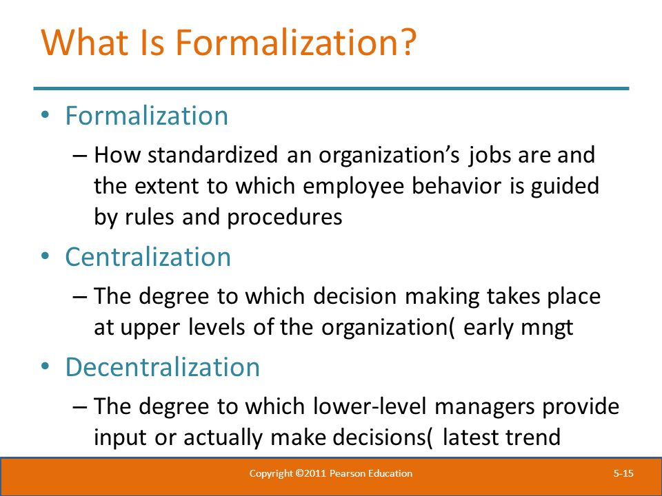 5-15 What Is Formalization? Formalization – How standardized an organization's jobs are and the extent to which employee behavior is guided by rules a