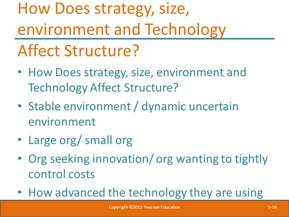 5-18 How Does strategy, size, environment and Technology Affect Structure? Stable environment / dynamic uncertain environment Large org/ small org Org