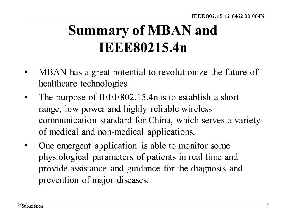 IEEE N Submission Summary of MBAN and IEEE n MBAN has a great potential to revolutionize the future of healthcare technologies.