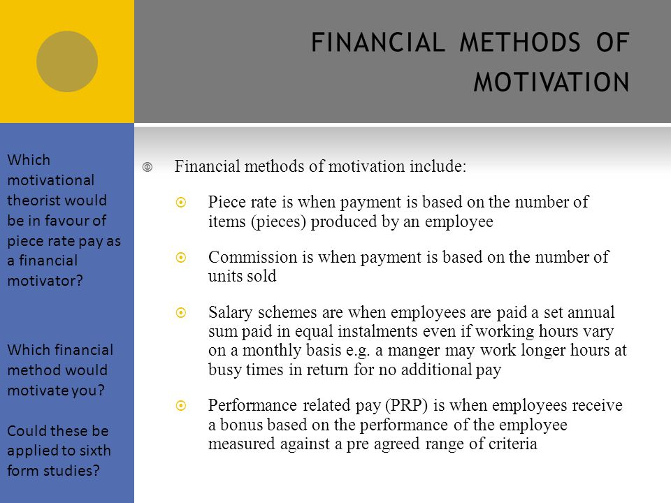 H OW TO IMPROVE EMPLOYEE ENGAGEMENT AND MOTIVATION  Financial motivators are the variety of methods that have a money value and are used to reward the workforce and influence their behaviours at work  Non-financial motivators are the methods of motivating employees through elements of job design Zappos: a case study.