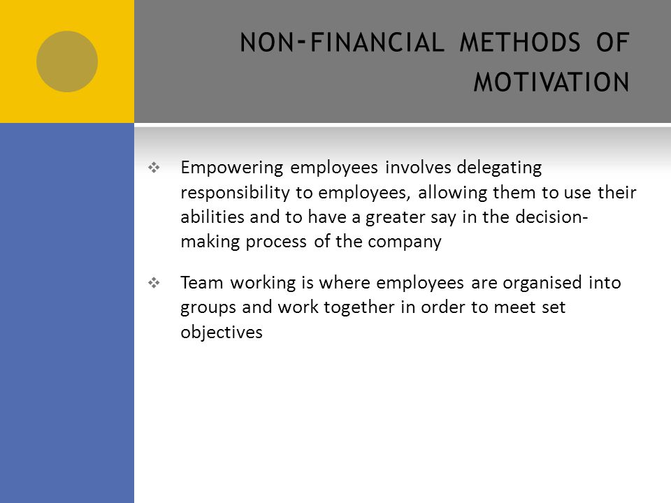 NON - FINANCIAL METHODS OF MOTIVATION  Improving job design  Job enrichment  Job enlargement  Job rotation Recap.
