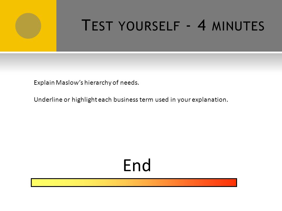 T EST YOURSELF - 4 MINUTES End Explain Herzberg's two factor theory.