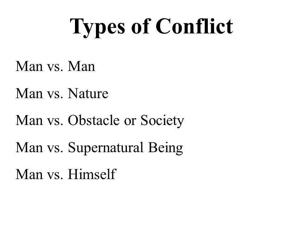 Man vs. Man Man vs. Nature Man vs. Obstacle or Society Man vs.