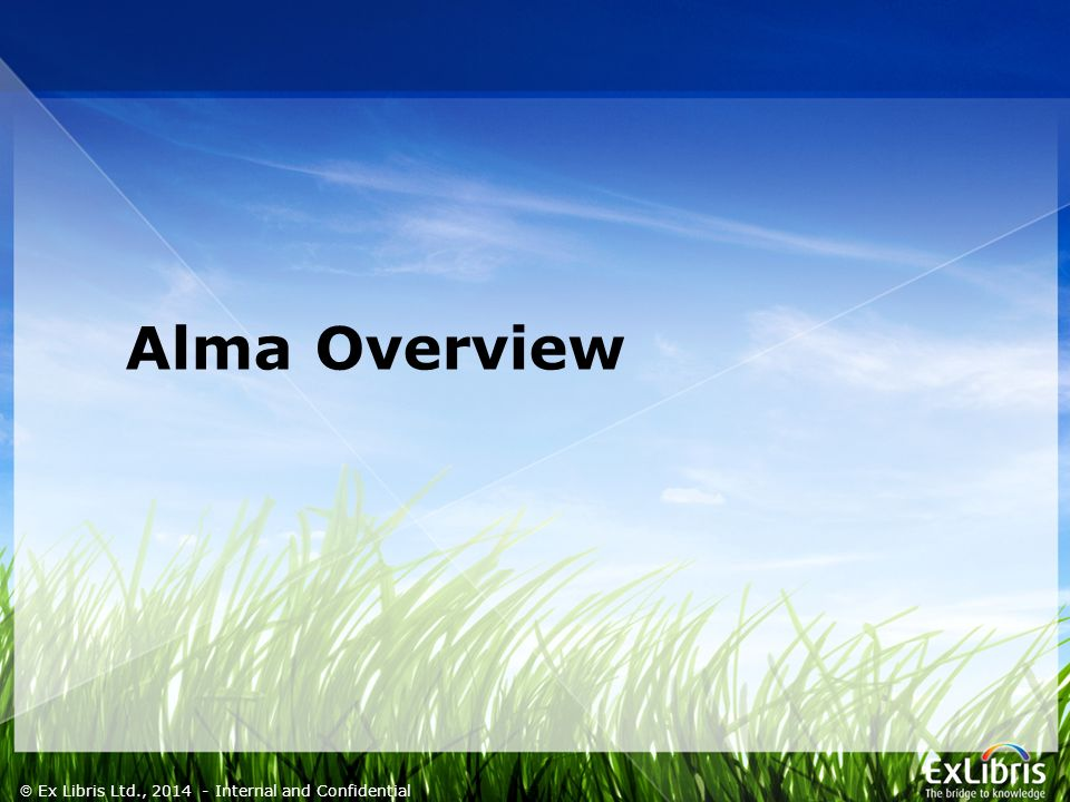 5  Ex Libris Ltd., Internal and Confidential Alma Overview